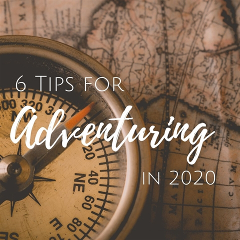 6 Tips for Adventuring in 2020